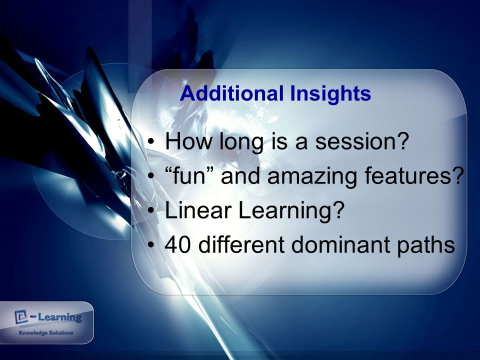 Additional Insights How long is a session. fun and amazing features.