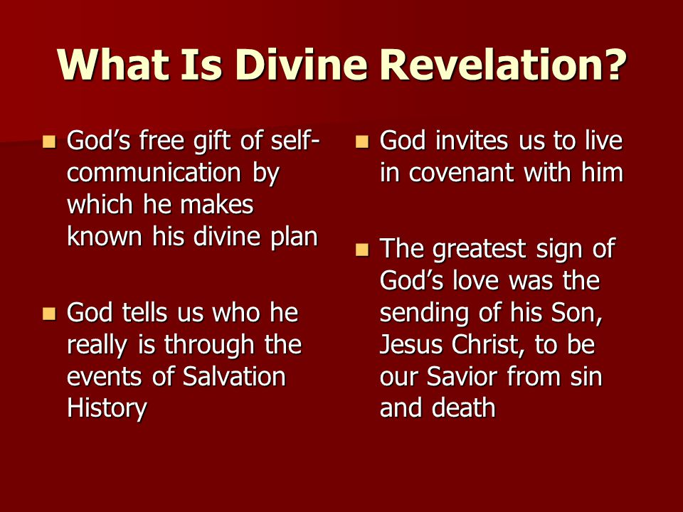 What Is Divine Revelation? God's free gift of self- communication by which he makes known his divine plan God's free gift of self- communication by wh