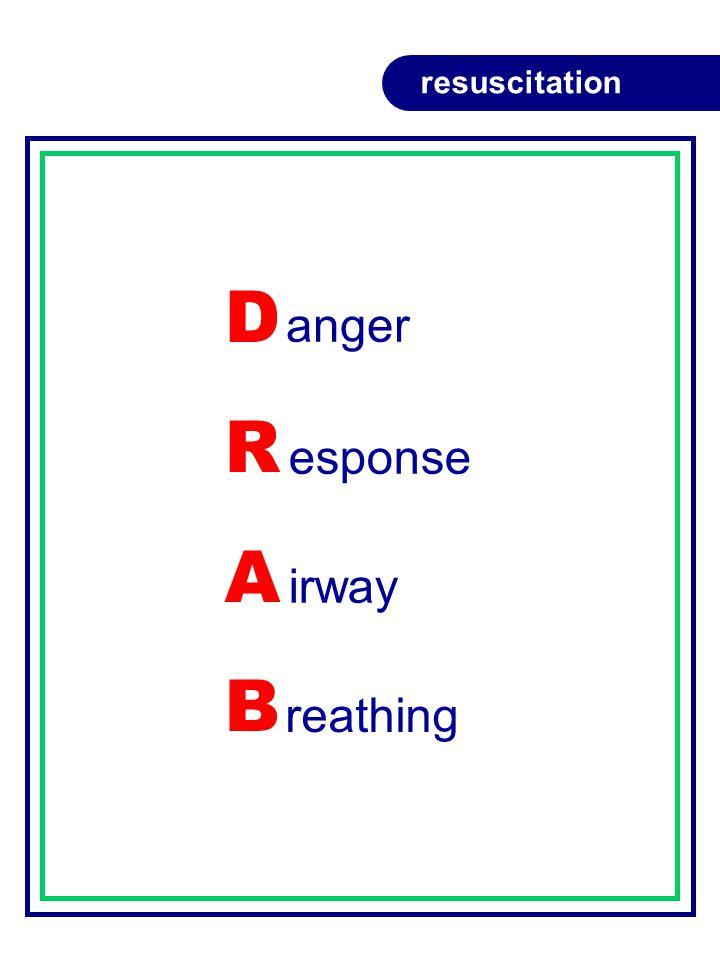 DRABDRAB anger resuscitation esponse irway reathing