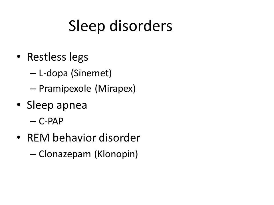 Sleep disorders Restless legs – L-dopa (Sinemet) – Pramipexole (Mirapex) Sleep apnea – C-PAP REM behavior disorder – Clonazepam (Klonopin)