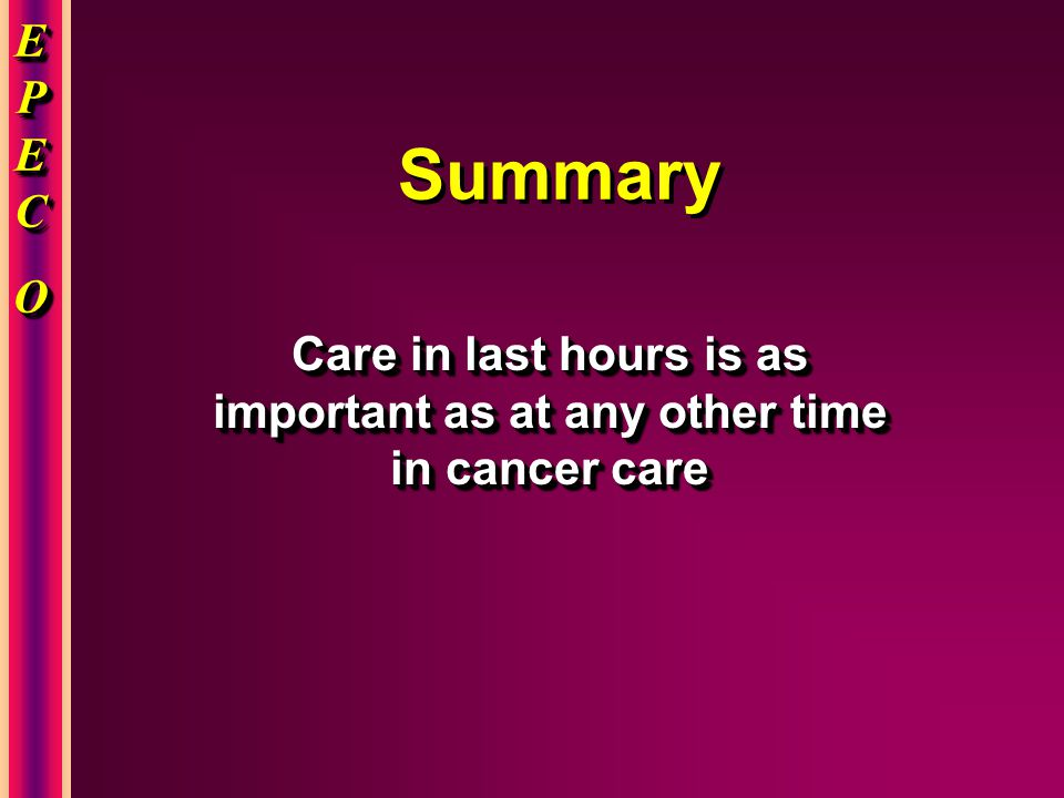 EPECEPECOOEPECEPECOOO EPECEPECOOEPECEPECOOO Summary Care in last hours is as important as at any other time in cancer care
