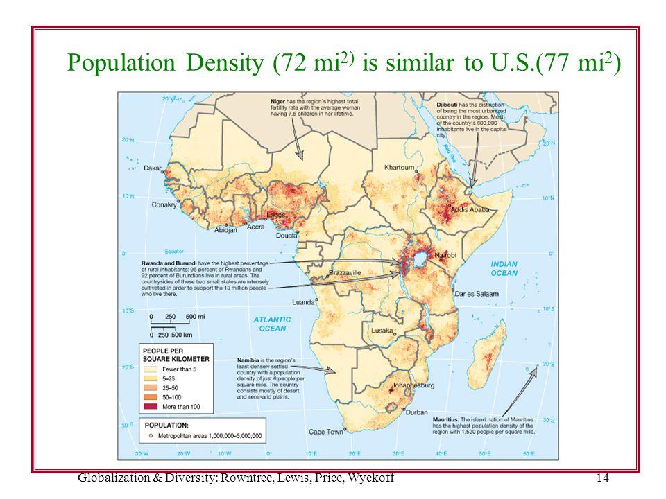 Globalization & Diversity: Rowntree, Lewis, Price, Wyckoff14 Population Density (72 mi 2) is similar to U.S.(77 mi 2 )