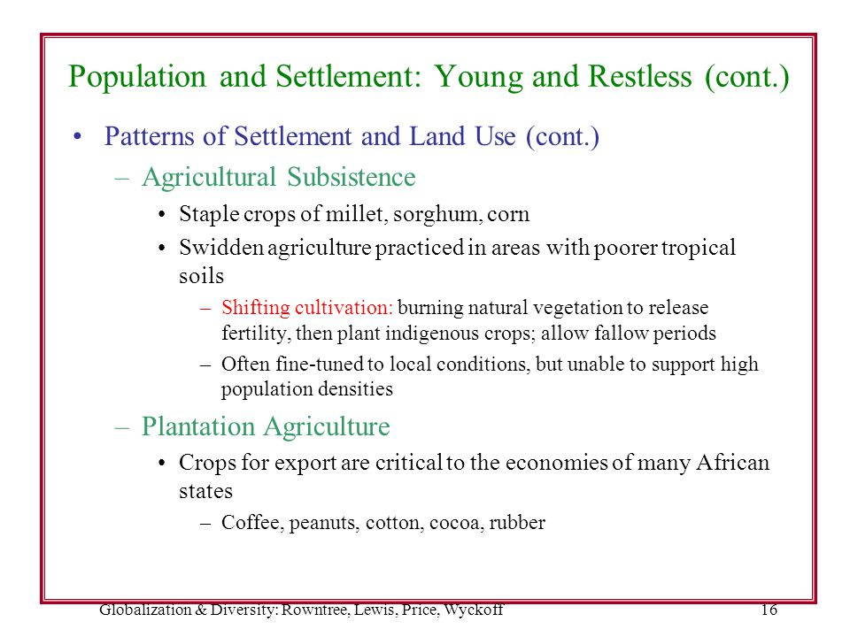 Globalization & Diversity: Rowntree, Lewis, Price, Wyckoff16 Population and Settlement: Young and Restless (cont.) Patterns of Settlement and Land Use