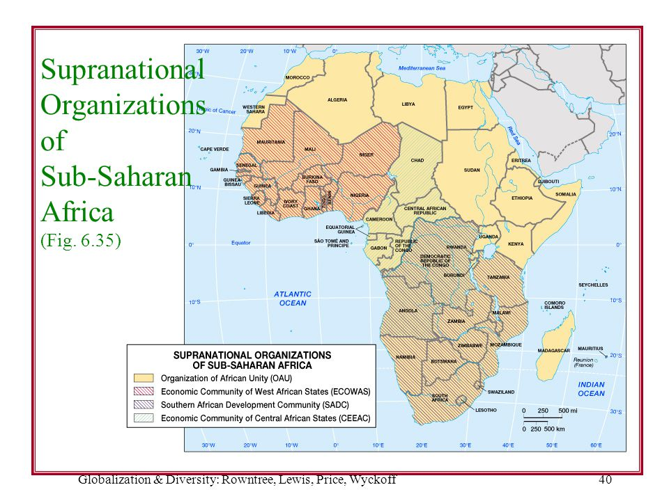 Globalization & Diversity: Rowntree, Lewis, Price, Wyckoff40 Supranational Organizations of Sub-Saharan Africa (Fig. 6.35)