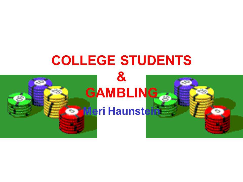 COLLEGE STUDENTS & GAMBLING Meri Haunstein