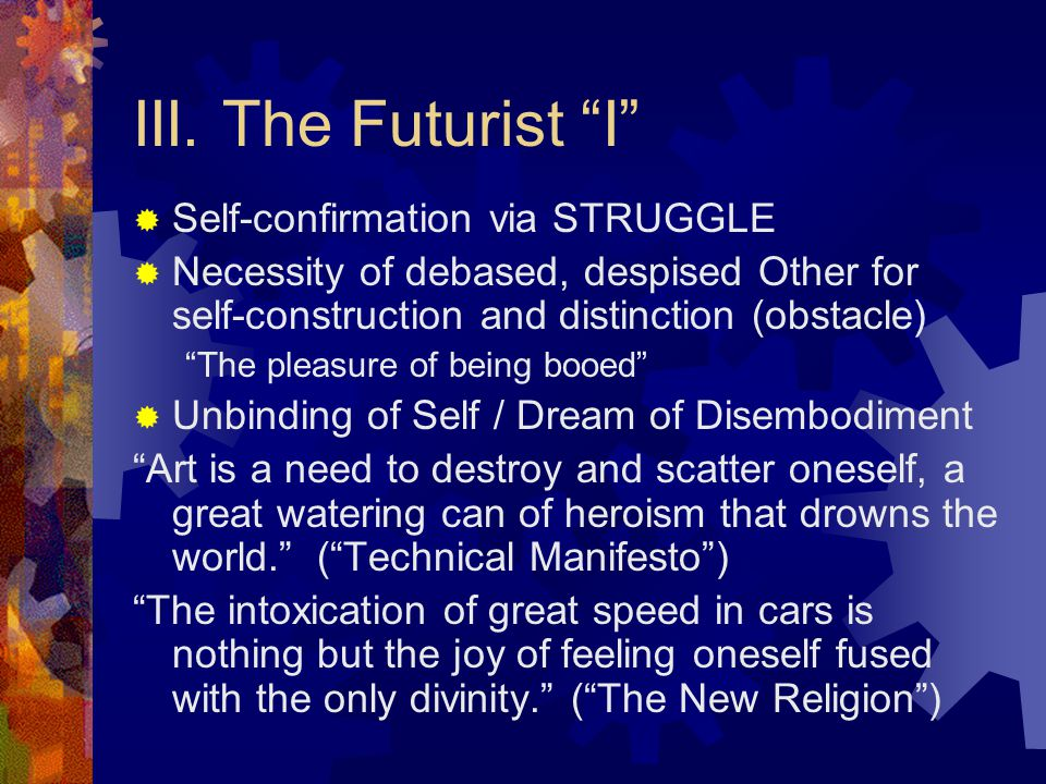 """III. The Futurist """"I""""  Self-confirmation via STRUGGLE  Necessity of debased, despised Other for self-construction and distinction (obstacle) """"The pl"""