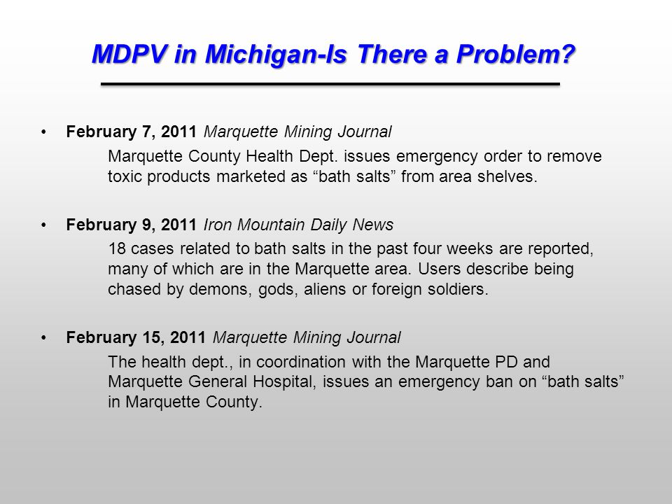 MDPV in Michigan-Is There a Problem? February 7, 2011 Marquette Mining Journal Marquette County Health Dept. issues emergency order to remove toxic pr