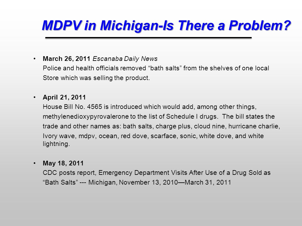 """MDPV in Michigan-Is There a Problem? March 26, 2011 Escanaba Daily News Police and health officials removed """"bath salts"""" from the shelves of one local"""