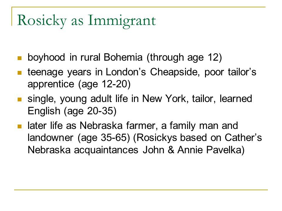 Rosicky as Immigrant boyhood in rural Bohemia (through age 12) teenage years in London's Cheapside, poor tailor's apprentice (age 12-20) single, young