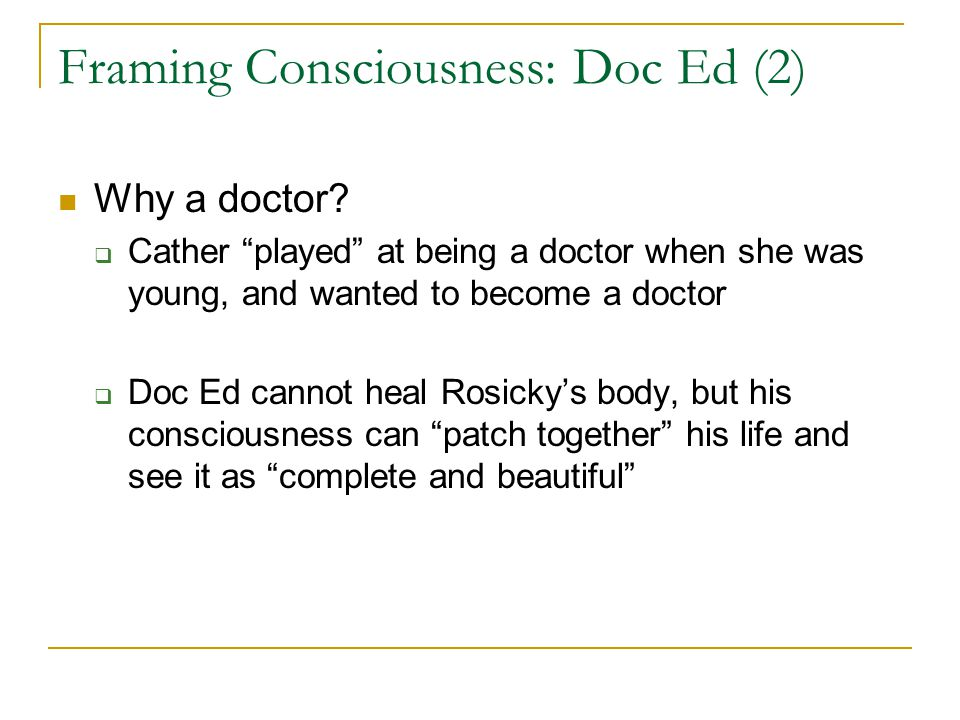 """Framing Consciousness: Doc Ed (2) Why a doctor?  Cather """"played"""" at being a doctor when she was young, and wanted to become a doctor  Doc Ed cannot"""