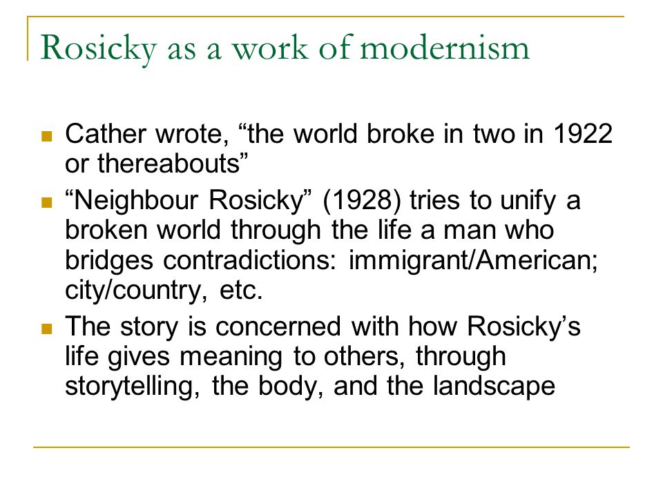 """Rosicky as a work of modernism Cather wrote, """"the world broke in two in 1922 or thereabouts"""" """"Neighbour Rosicky"""" (1928) tries to unify a broken world"""