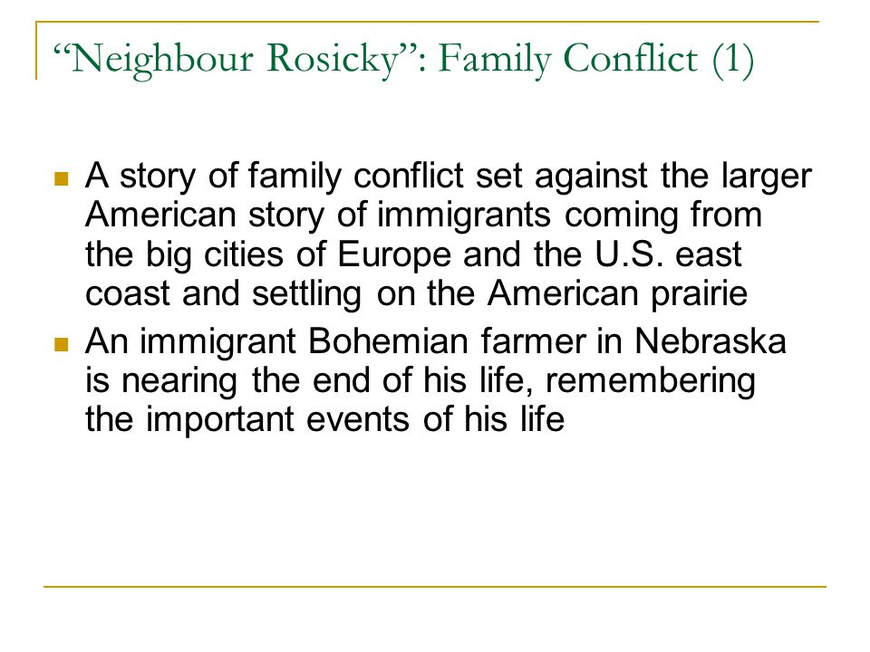 """""""Neighbour Rosicky"""": Family Conflict (1) A story of family conflict set against the larger American story of immigrants coming from the big cities of"""