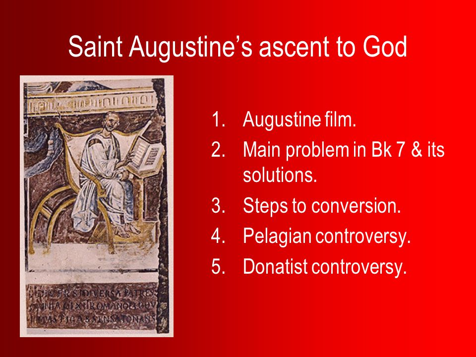 Saint Augustine's ascent to God 1.Augustine film. 2.Main problem in Bk 7 & its solutions.