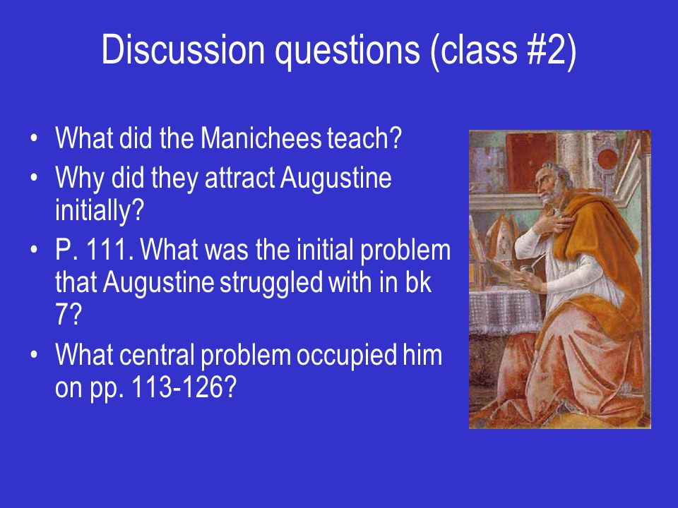 Discussion questions (class #2) What did the Manichees teach.