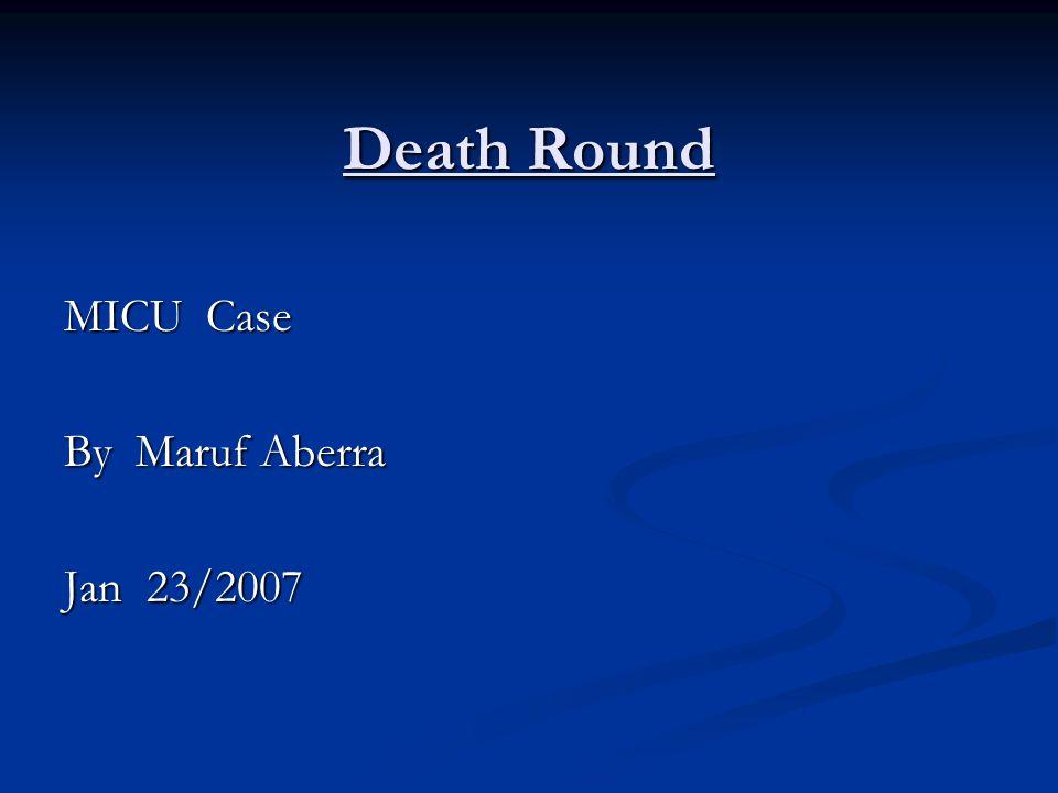 Death Round MICU Case By Maruf Aberra Jan 23/2007