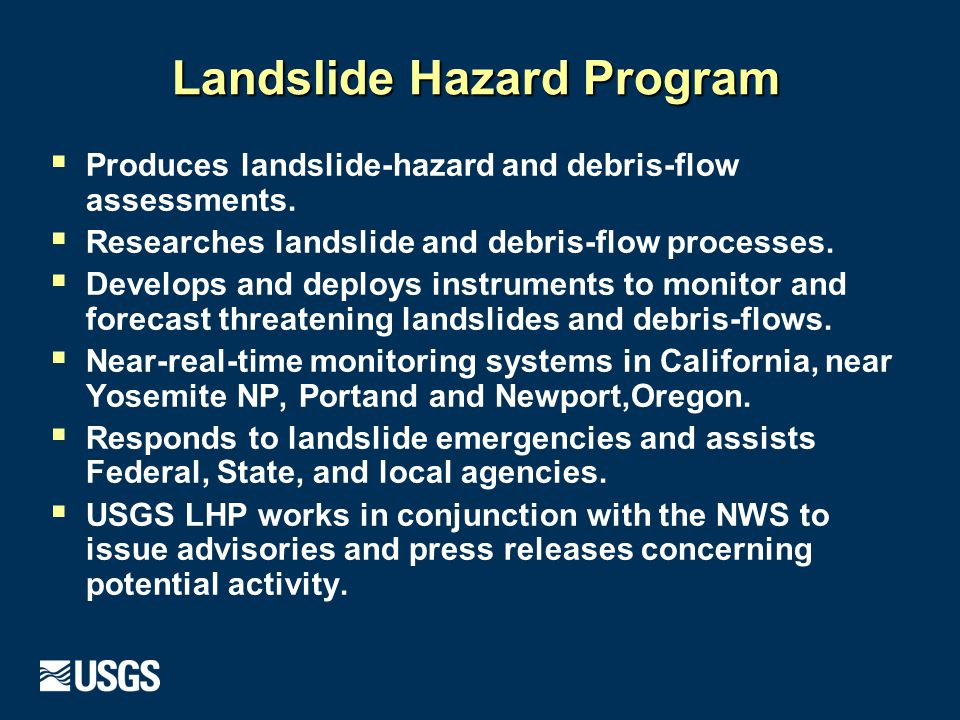 Landslide Hazard Program  Produces landslide-hazard and debris-flow assessments.
