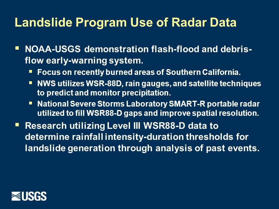 Landslide Program Use of Radar Data  NOAA-USGS demonstration flash-flood and debris- flow early-warning system.  Focus on recently burned areas of S