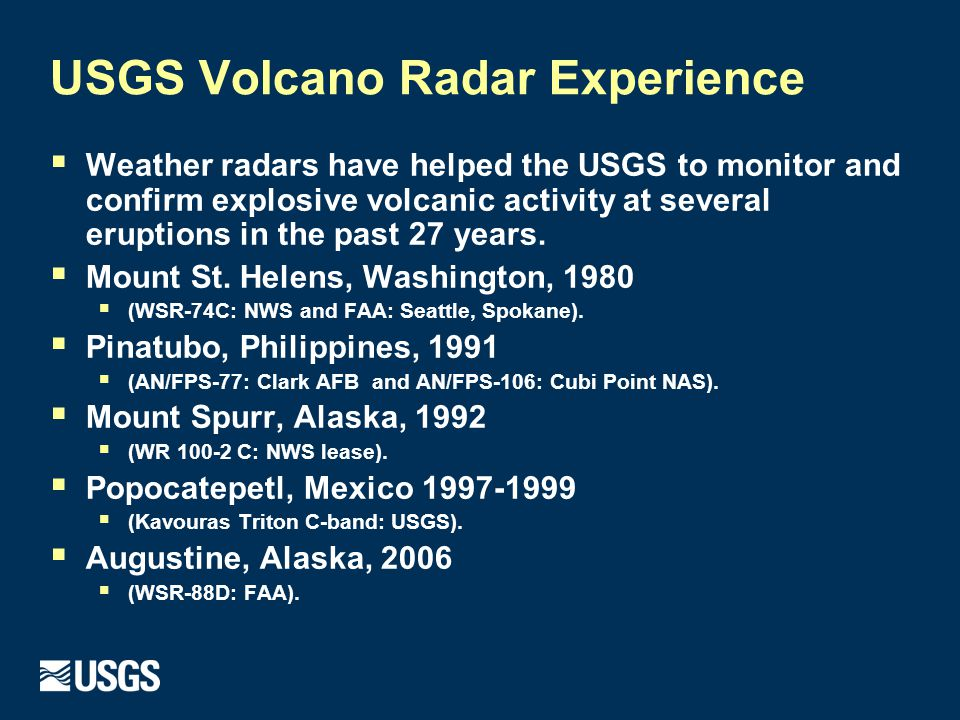 USGS Volcano Radar Experience  Weather radars have helped the USGS to monitor and confirm explosive volcanic activity at several eruptions in the past 27 years.