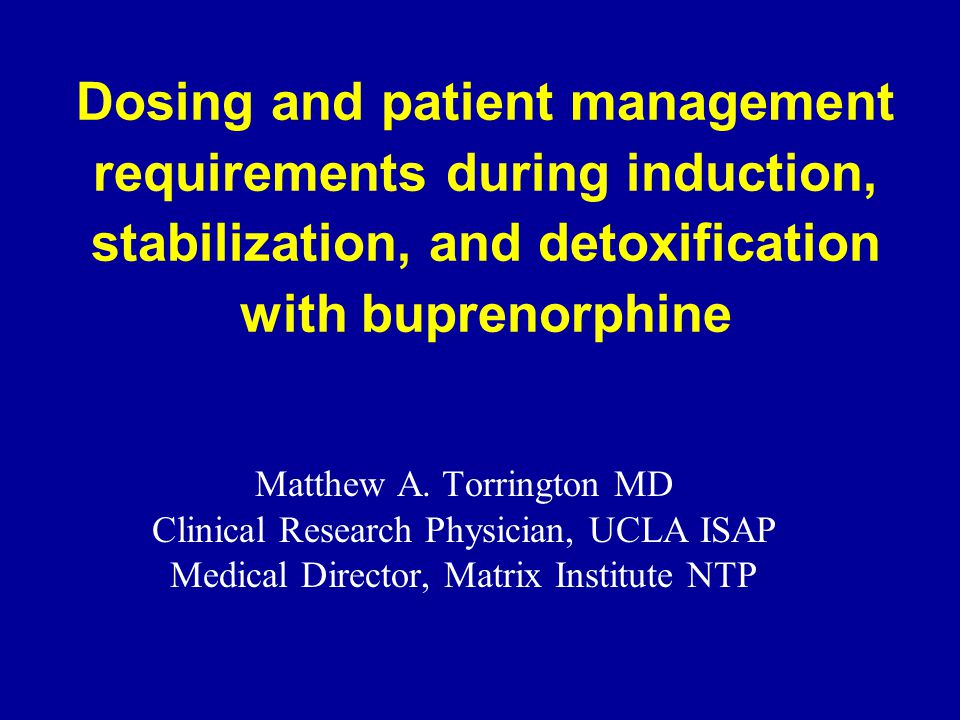 Dosing and patient management requirements during induction, stabilization, and detoxification with buprenorphine Matthew A.