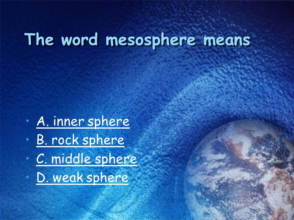 The strong, lower part of the mantle that lies beneath the asthenosphere is called A. outer core B. lithosphere C. inner core D. mesosphere