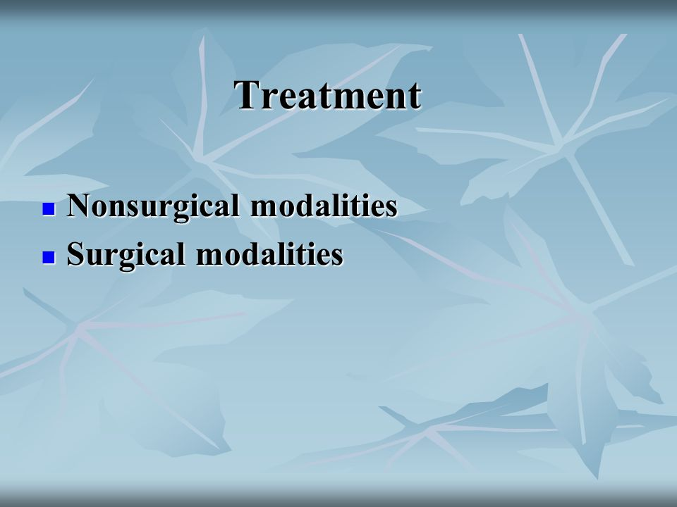 Treatment Nonsurgical modalities Nonsurgical modalities Surgical modalities Surgical modalities