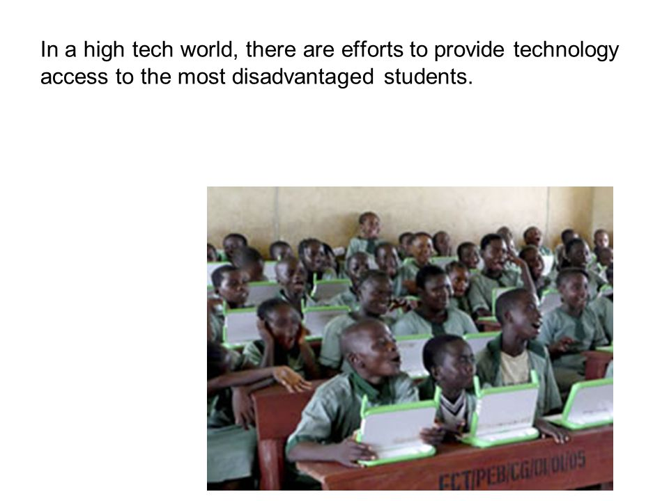In a high tech world, there are efforts to provide technology access to the most disadvantaged students.