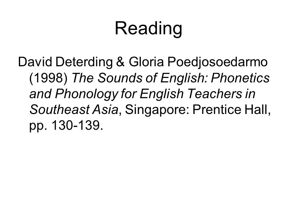 Reading David Deterding & Gloria Poedjosoedarmo (1998) The Sounds of English: Phonetics and Phonology for English Teachers in Southeast Asia, Singapore: Prentice Hall, pp.
