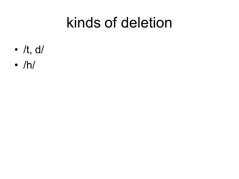kinds of deletion /t, d/ /h/