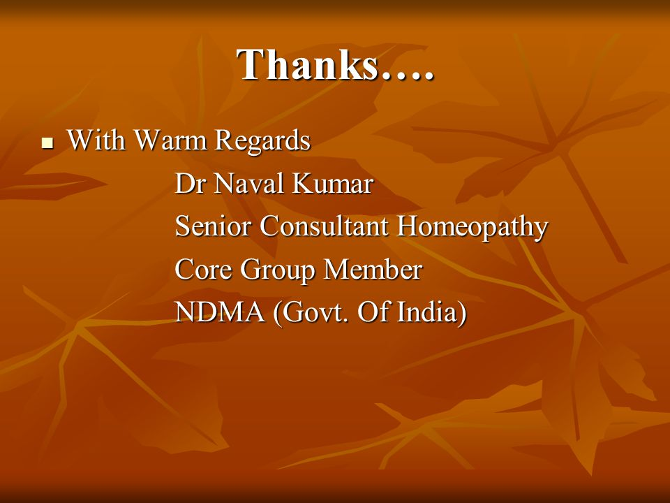 Thanks…. With Warm Regards With Warm Regards Dr Naval Kumar Dr Naval Kumar Senior Consultant Homeopathy Senior Consultant Homeopathy Core Group Member