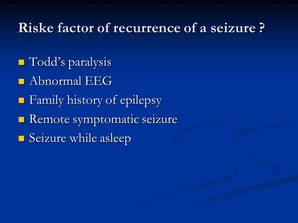 Riske factor of recurrence of a seizure .
