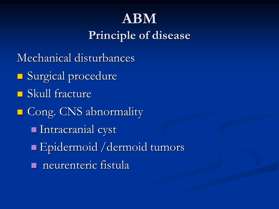 ABM Principle of disease Mechanical disturbances Surgical procedure Surgical procedure Skull fracture Skull fracture Cong.