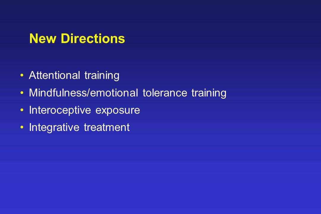 New Directions Attentional training Mindfulness/emotional tolerance training Interoceptive exposure Integrative treatment