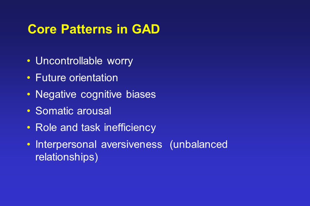 GAD: Core Treatment Elements Information Applied Relaxation Cognitive Restructuring (probability estimates, coping estimates) Cue-Controlled Worry (worry times + problem solving) Worry Exposure (including existential topics) Mindfulness