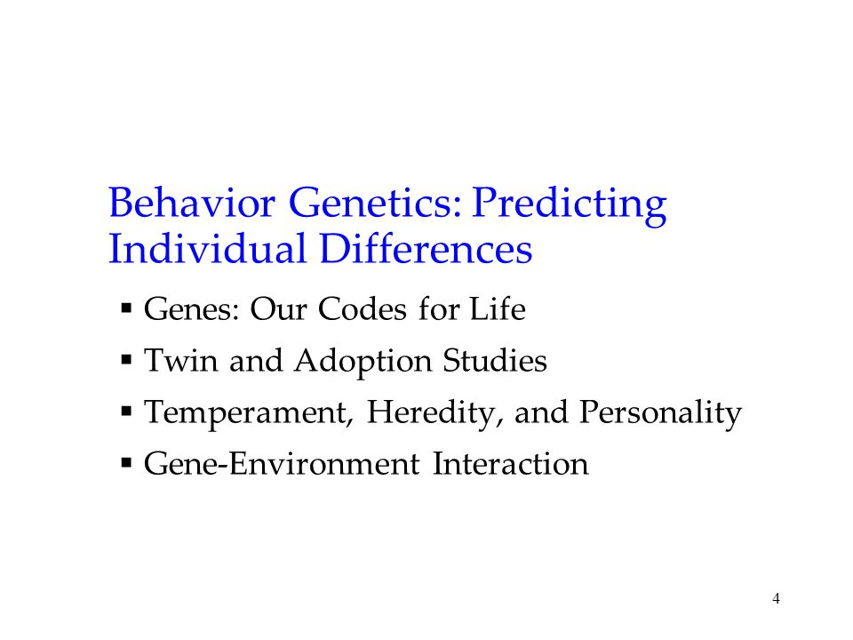 4 Behavior Genetics: Predicting Individual Differences  Genes: Our Codes for Life  Twin and Adoption Studies  Temperament, Heredity, and Personality  Gene-Environment Interaction