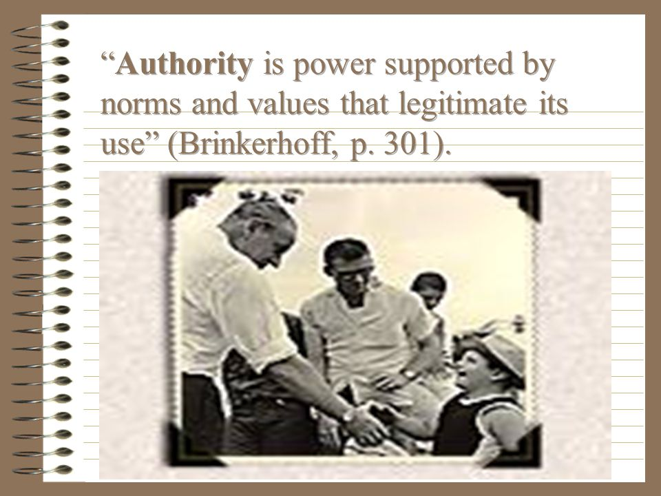 """Power is the """"Ability to get others to act as one wishes in spite of their resistance"""" (Brinkerhoff, 6 th edition, p. 344)."""