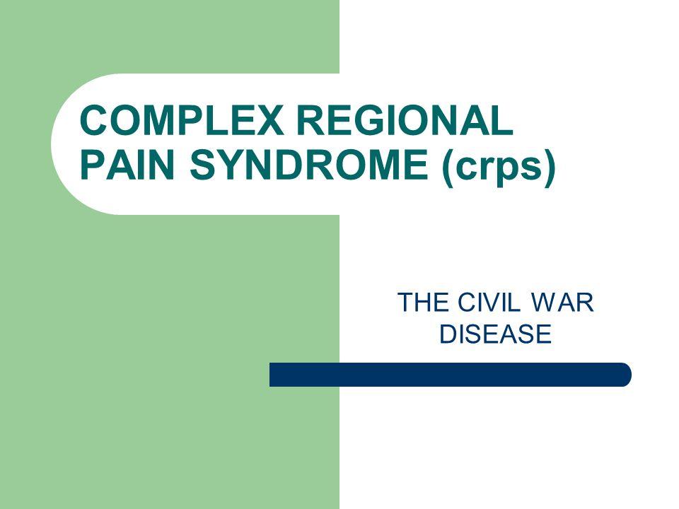 COMPLEX REGIONAL PAIN SYNDROME (crps) THE CIVIL WAR DISEASE