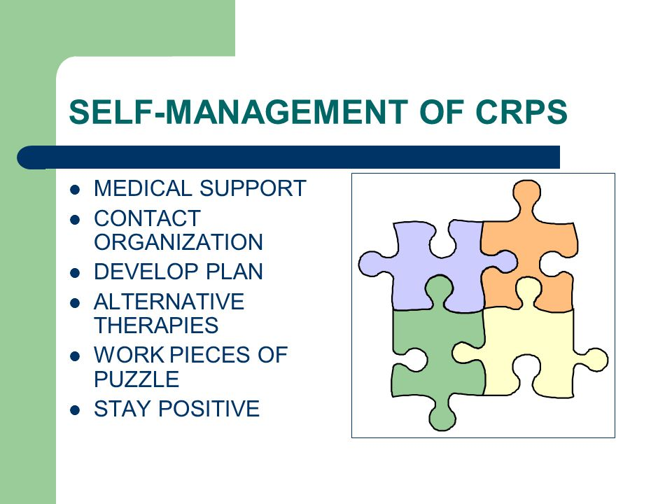 SELF-MANAGEMENT OF CRPS MEDICAL SUPPORT CONTACT ORGANIZATION DEVELOP PLAN ALTERNATIVE THERAPIES WORK PIECES OF PUZZLE STAY POSITIVE