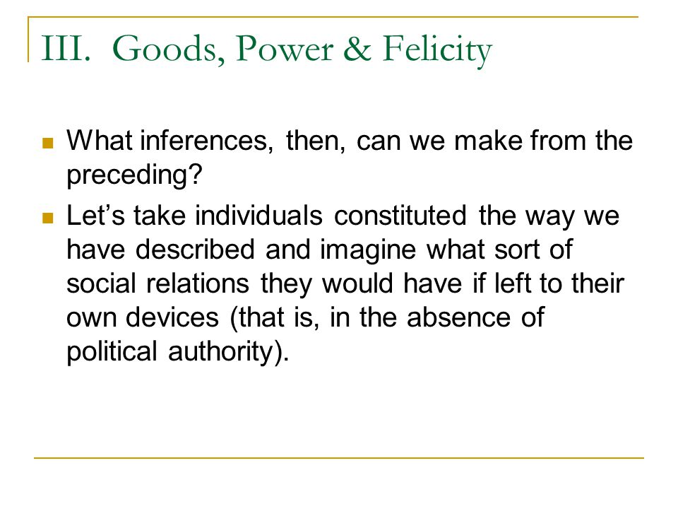 III. Goods, Power & Felicity What inferences, then, can we make from the preceding.