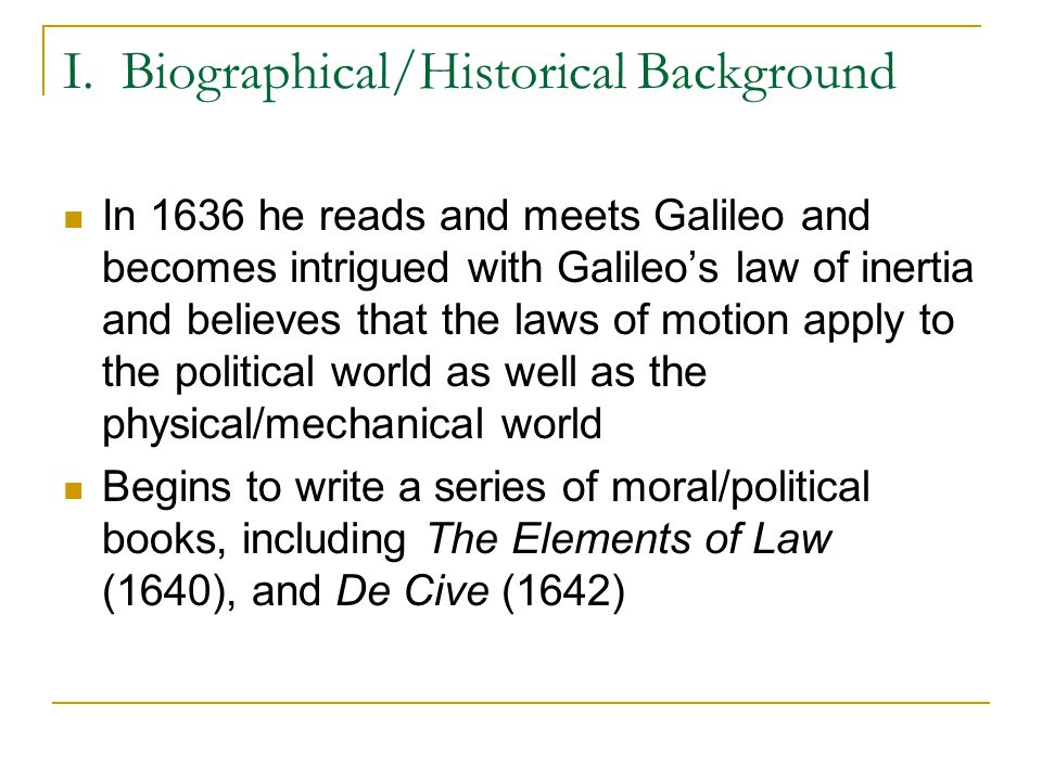 I. Biographical/Historical Background In 1636 he reads and meets Galileo and becomes intrigued with Galileo's law of inertia and believes that the law