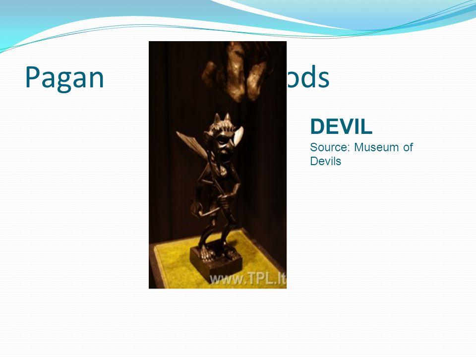 Pagan Gods DEVIL Source: Museum of Devils