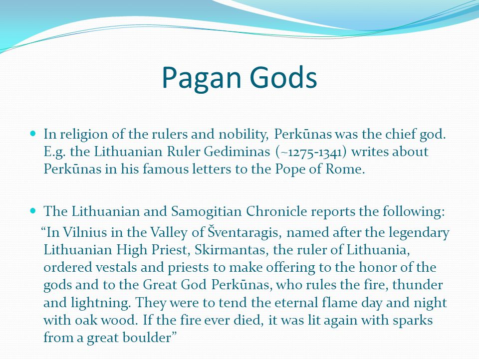 Pagan Gods In religion of the rulers and nobility, Perkūnas was the chief god.