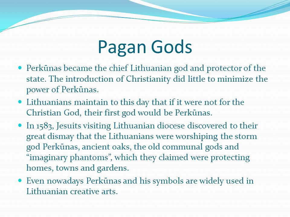 Pagan Gods Perkūnas became the chief Lithuanian god and protector of the state.