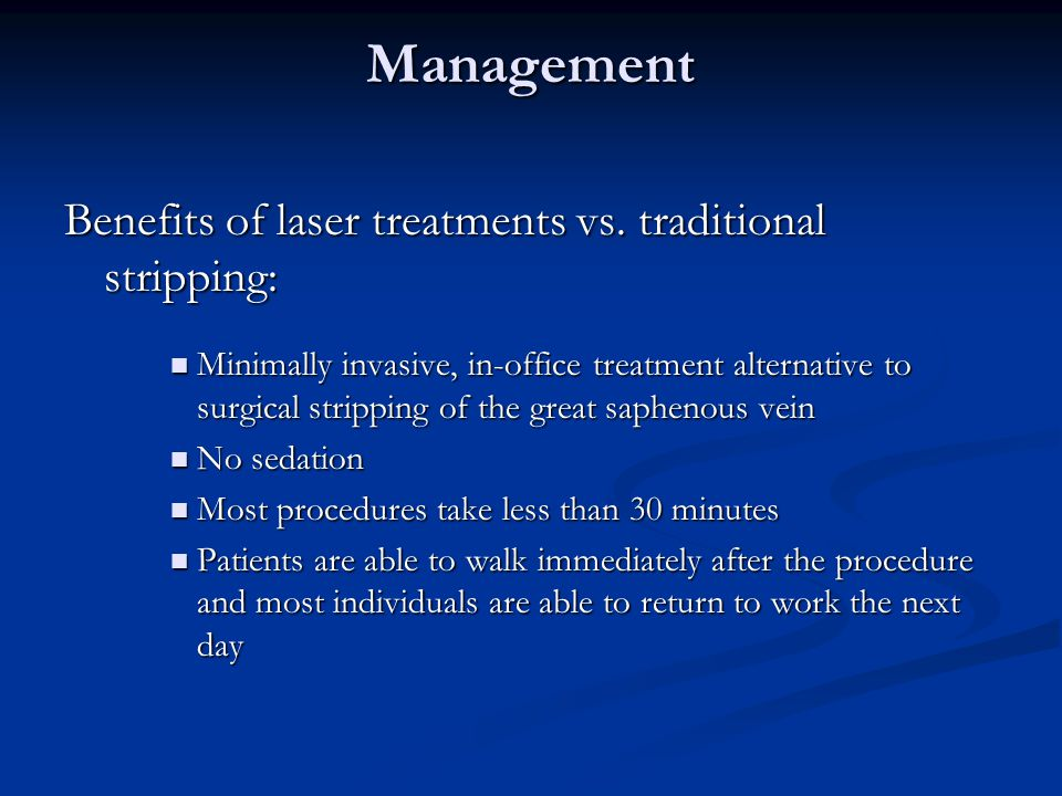 Management Benefits of laser treatments vs. traditional stripping: Minimally invasive, in-office treatment alternative to surgical stripping of the gr