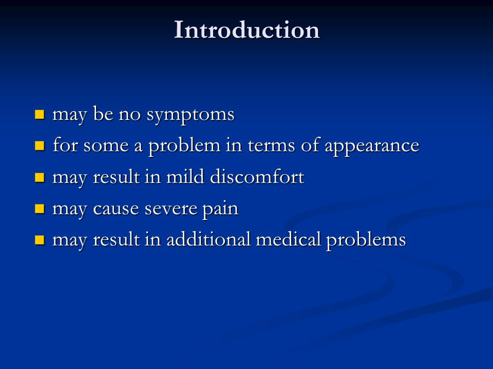 Introduction may be no symptoms may be no symptoms for some a problem in terms of appearance for some a problem in terms of appearance may result in m