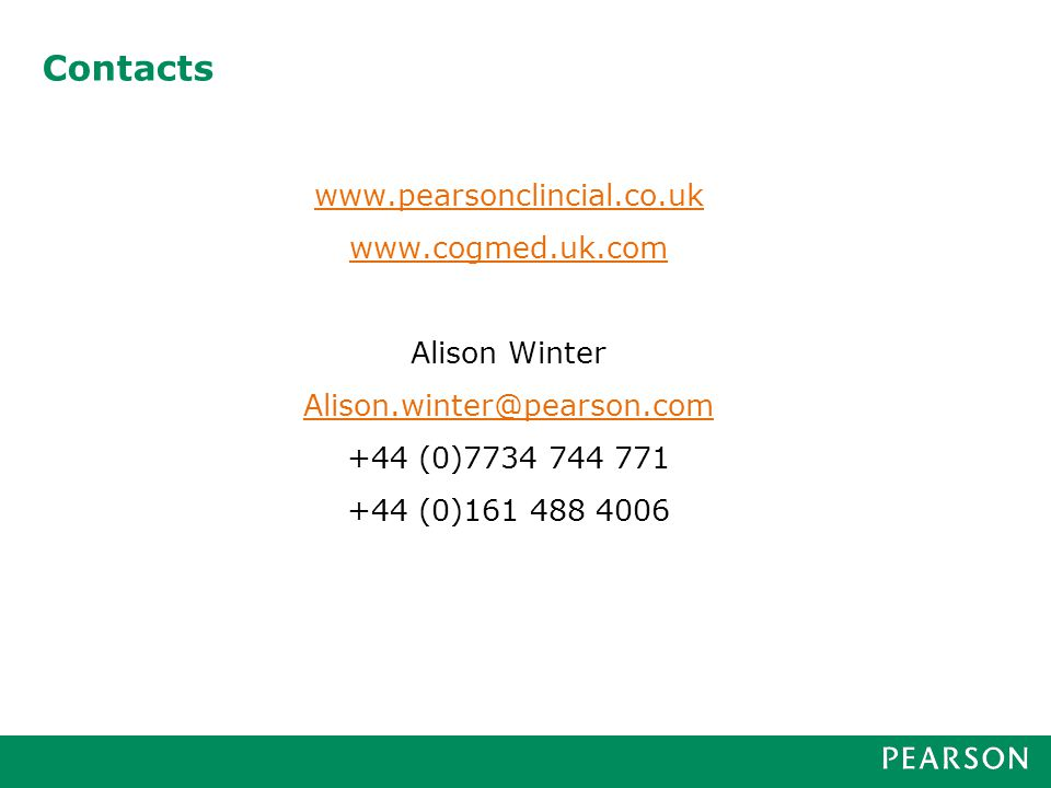 Contacts www.pearsonclincial.co.uk www.cogmed.uk.com Alison Winter Alison.winter@pearson.com +44 (0)7734 744 771 +44 (0)161 488 4006