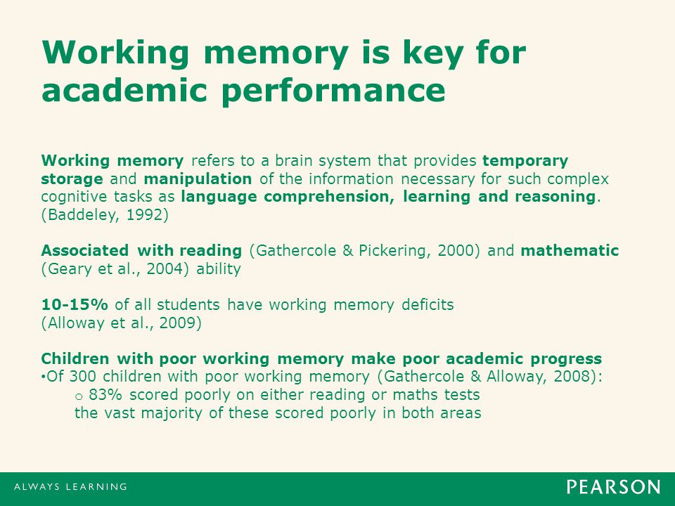 Working memory is key for academic performance Working memory refers to a brain system that provides temporary storage and manipulation of the information necessary for such complex cognitive tasks as language comprehension, learning and reasoning.