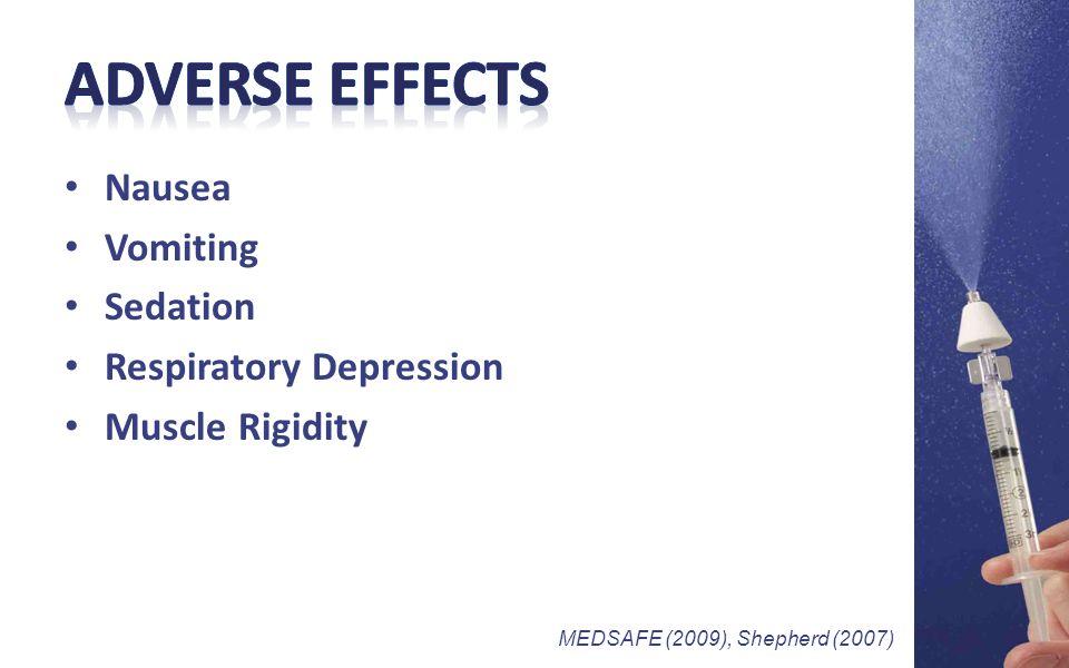 Nausea Vomiting Sedation Respiratory Depression Muscle Rigidity MEDSAFE (2009), Shepherd (2007)