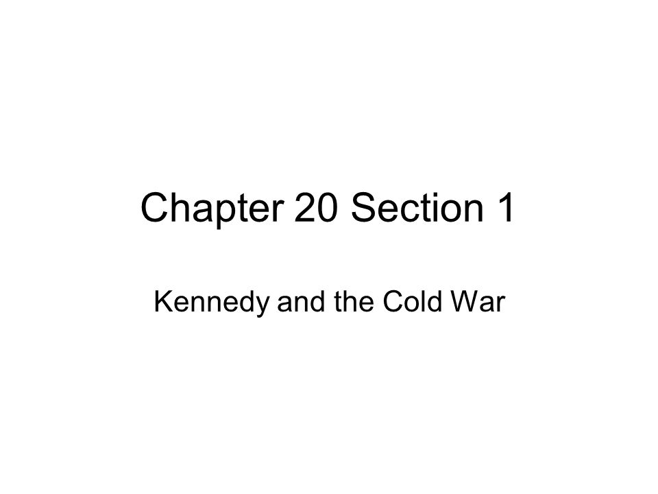 Chapter 20 Section 1 Kennedy and the Cold War