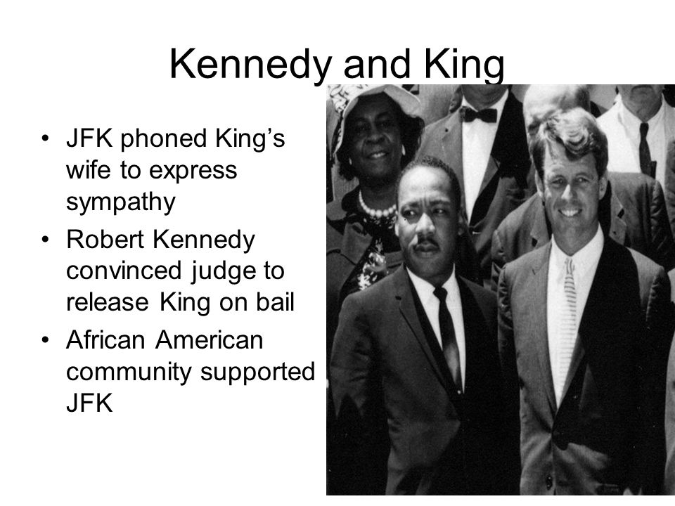 Kennedy and King JFK phoned King's wife to express sympathy Robert Kennedy convinced judge to release King on bail African American community supporte