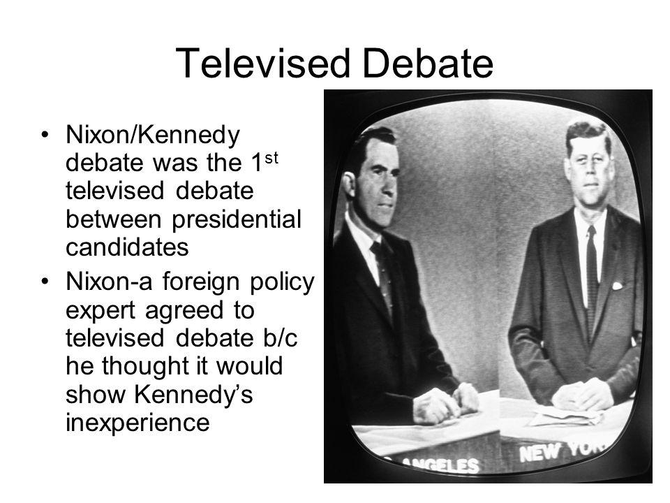Televised Debate Nixon/Kennedy debate was the 1 st televised debate between presidential candidates Nixon-a foreign policy expert agreed to televised